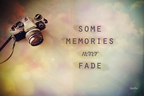 Memories never fade